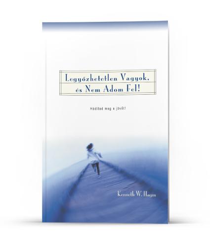 Kenneth W. Hagin: Legyőzhetetlen vagyok, és nem adom fel!